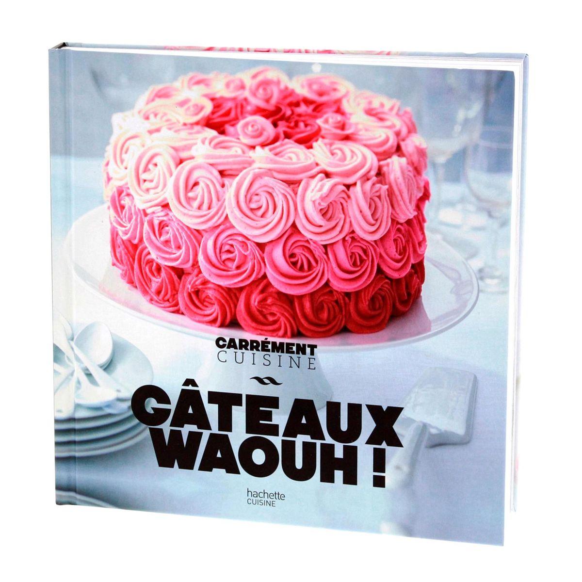Gâteaux wahou - Carrément Cuisine  - Hachette Cuisine