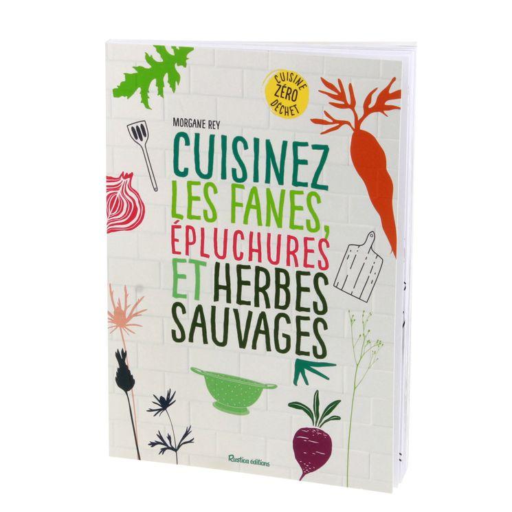 Cuisinez les fanes. epluchures et herbes sauvages - Rustica