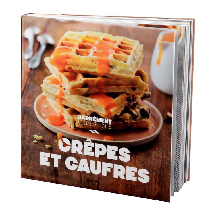 Carrément cuisine crepes et gaufres - Hachette pratique