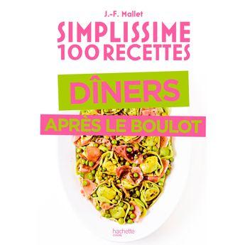 Achat en ligne Simplissime 100 recettes diner apres le boulot - Hachette Pratique