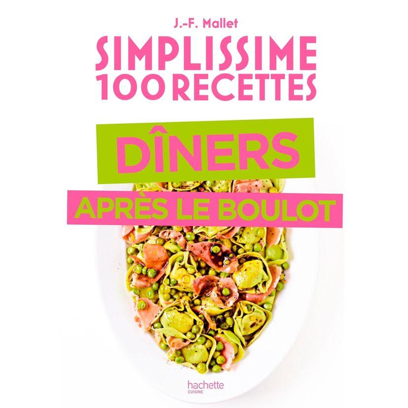 Simplissime 100 recettes diner apres le boulot - Hachette Pratique