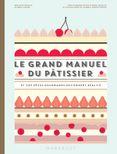 Le grand manuel du pâtissier - Marabout